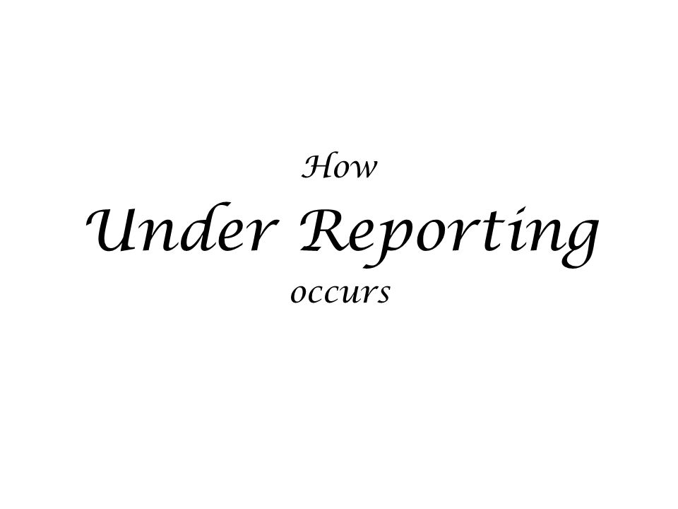 How Under Reporting occurs