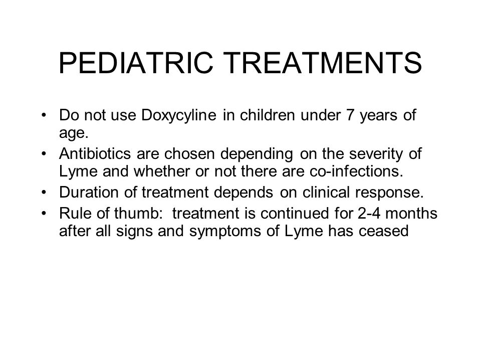 PEDIATRIC TREATMENTS Do not use Doxycyline in children under 7 years of age.