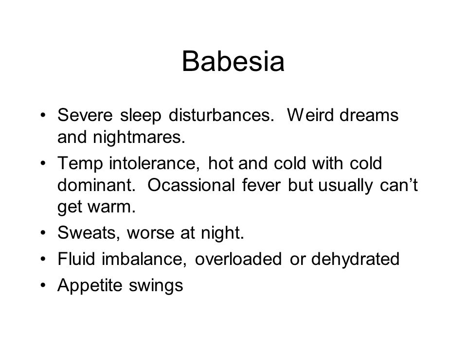 Babesia Severe sleep disturbances. Weird dreams and nightmares.