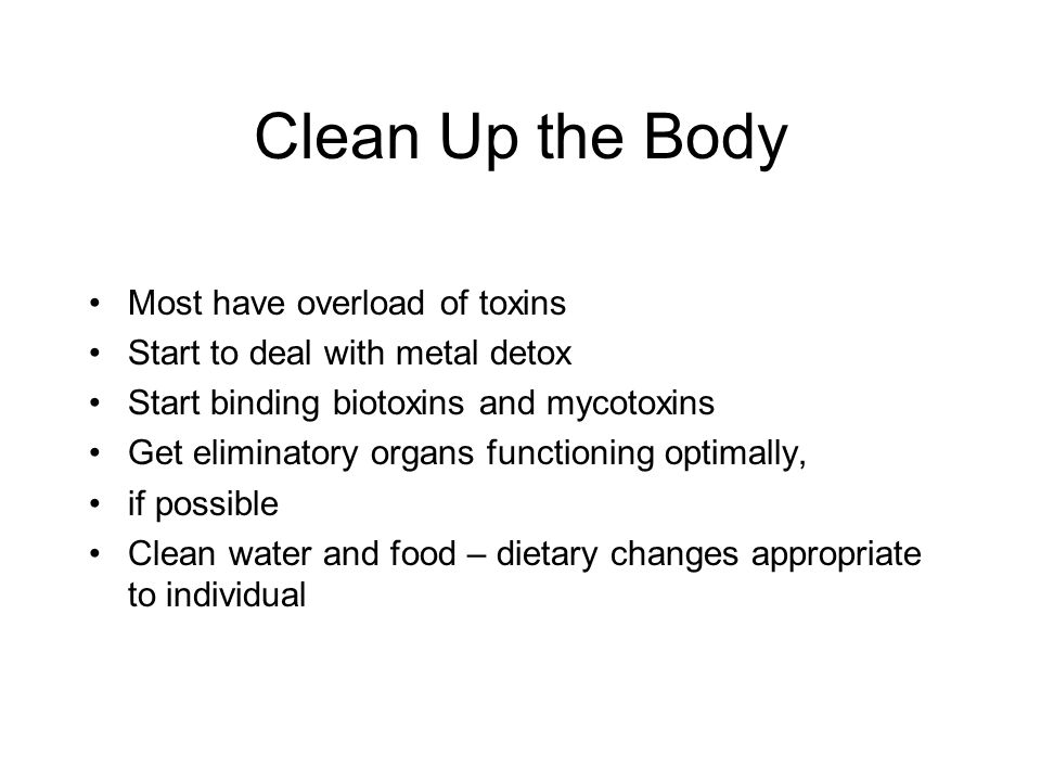 Clean Up the Body Most have overload of toxins