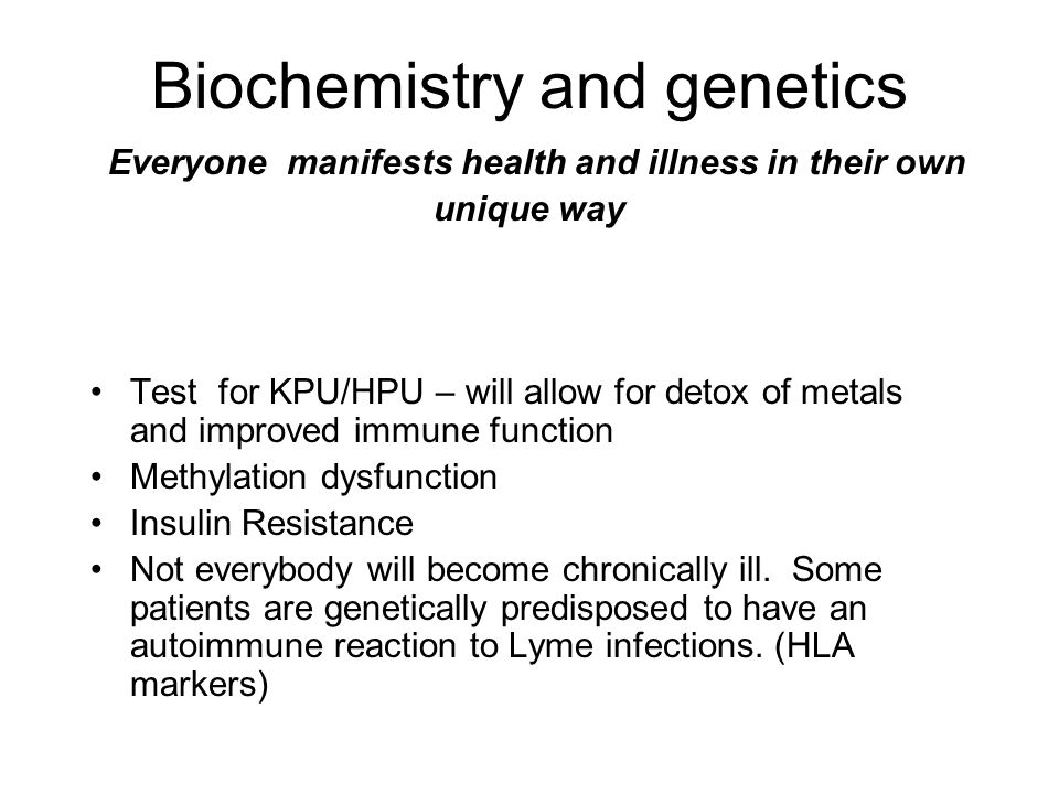 Biochemistry and genetics Everyone manifests health and illness in their own unique way