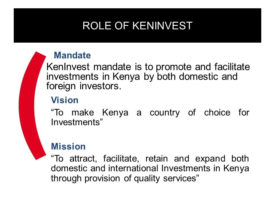 ROLE OF KENINVEST Mandate. KenInvest mandate is to promote and facilitate investments in Kenya by both domestic and foreign investors.
