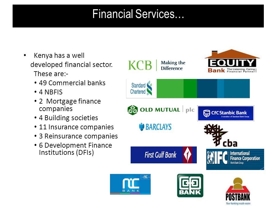 Financial Services… Kenya has a well developed financial sector.