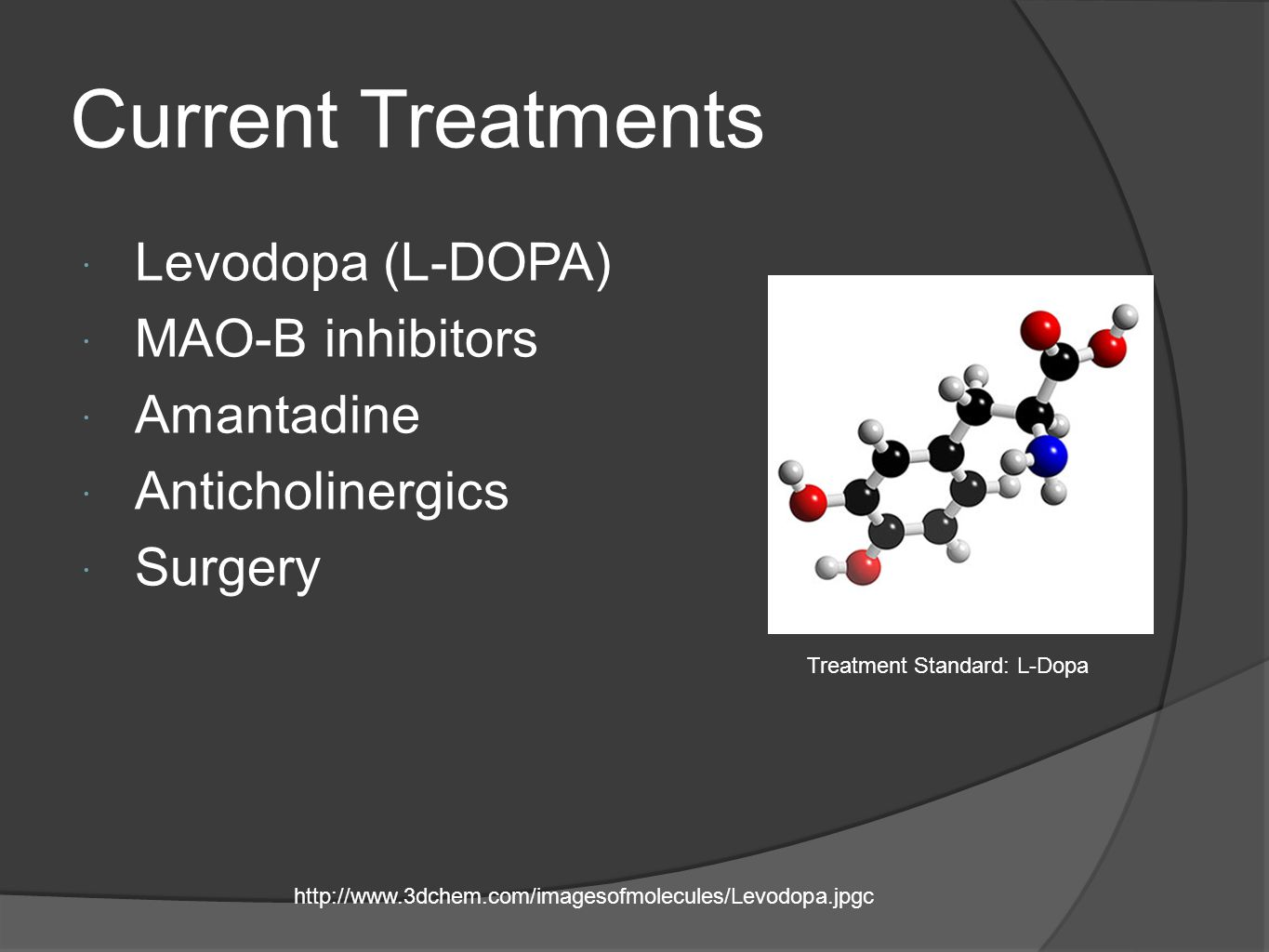 Current Treatments Levodopa (L-DOPA) MAO-B inhibitors Amantadine