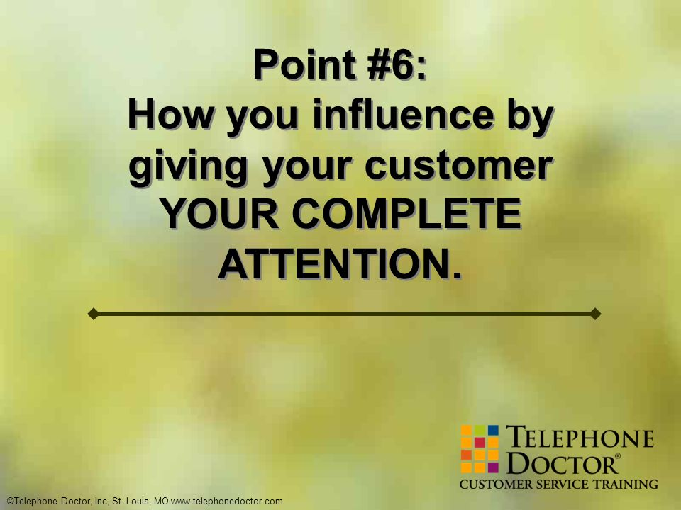 How you influence by giving your customer YOUR COMPLETE ATTENTION.