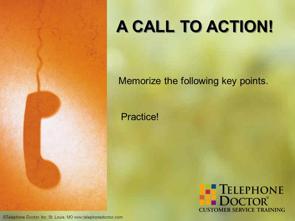 A CALL TO ACTION! Memorize the following key points. Practice!