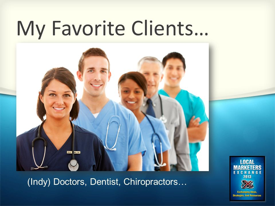 My Favorite Clients… (Indy) Doctors, Dentist, Chiropractors…