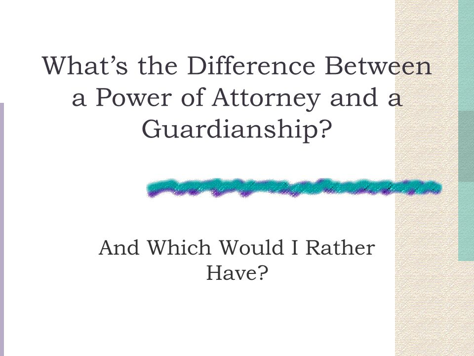 What's the Difference Between a Power of Attorney and a Guardianship