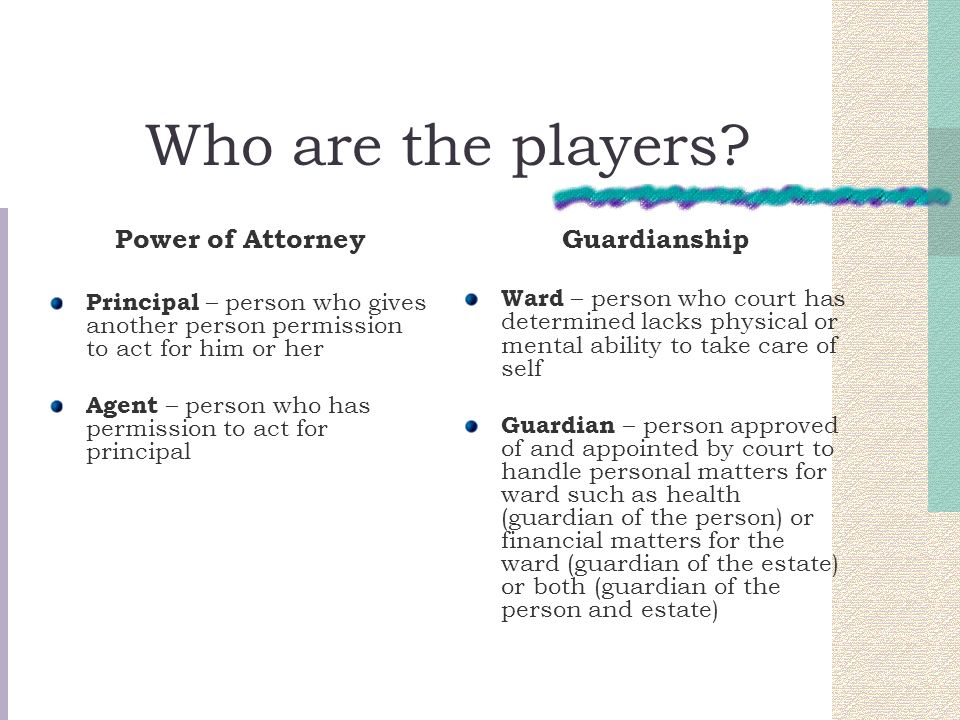 Who are the players Power of Attorney Guardianship