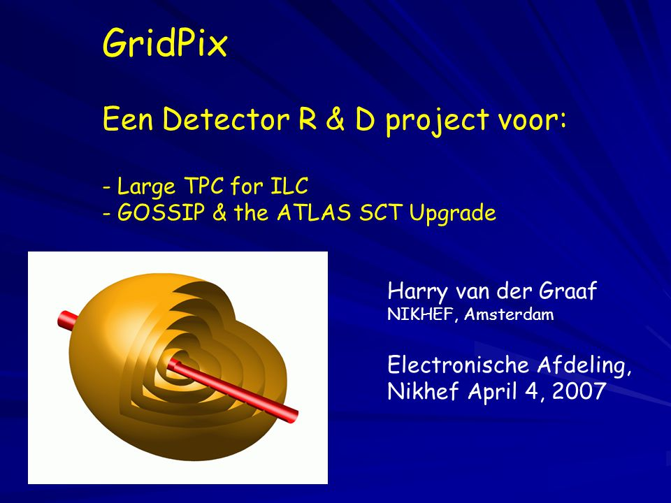 GridPix Een Detector R & D project voor: Large TPC for ILC