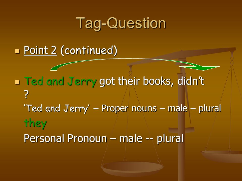 Tag-Question Point 2 (continued)