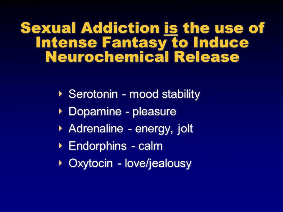 Sexual Addiction is the use of Intense Fantasy to Induce Neurochemical Release