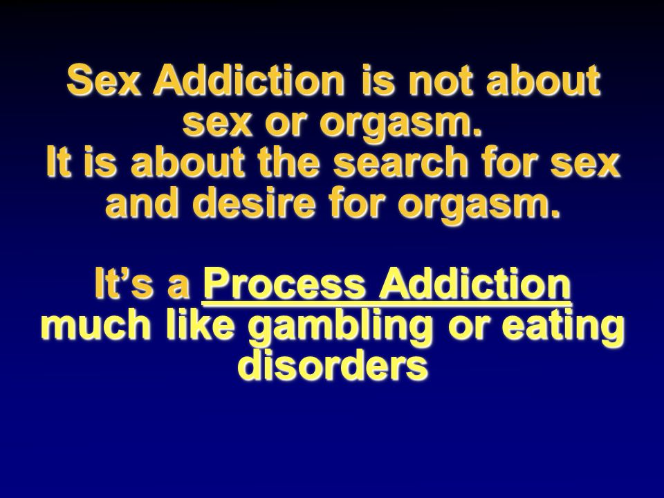 Sex Addiction is not about sex or orgasm