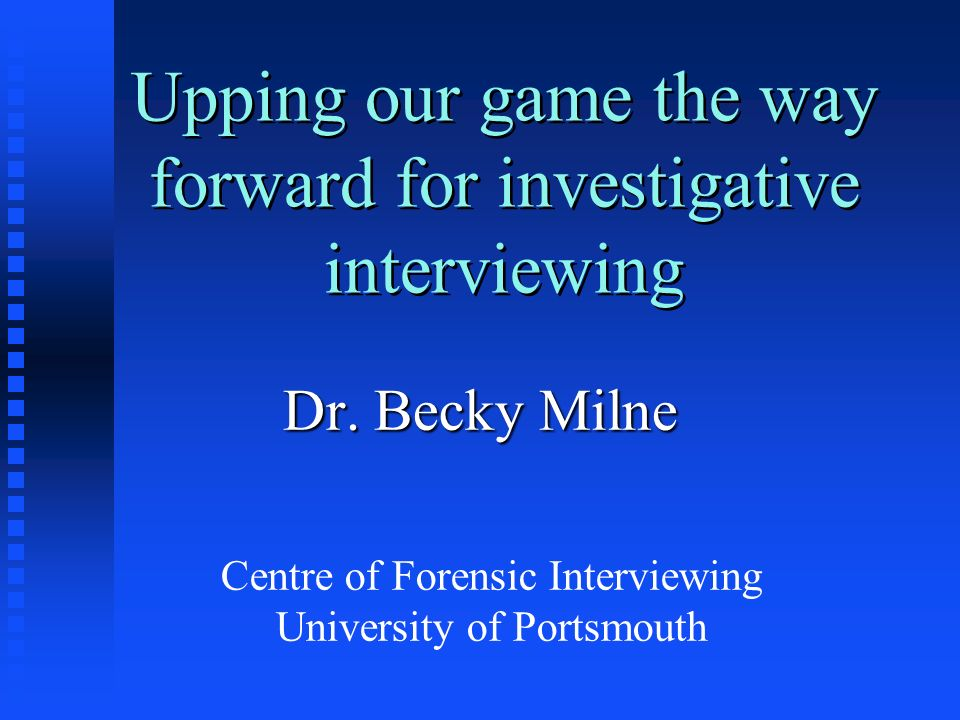 Upping our game the way forward for investigative interviewing