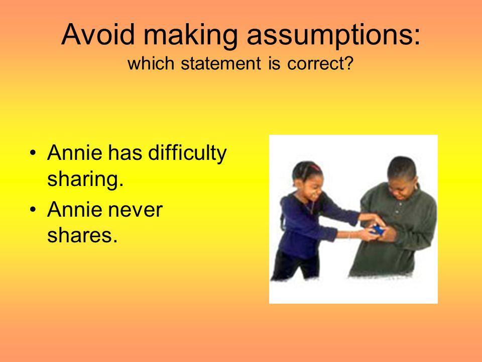 Avoid making assumptions: which statement is correct