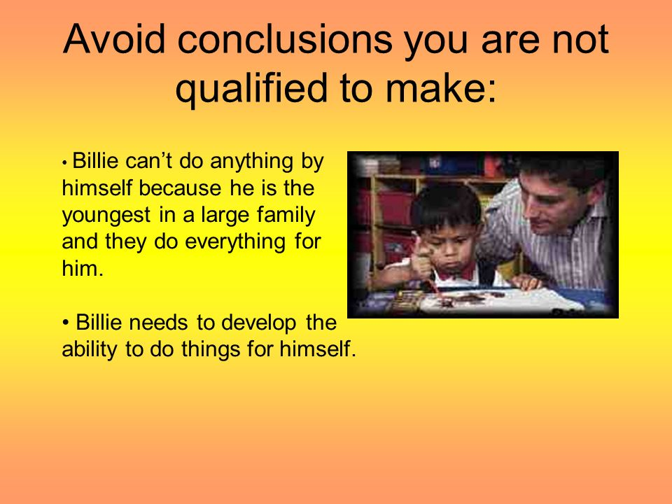 Avoid conclusions you are not qualified to make: