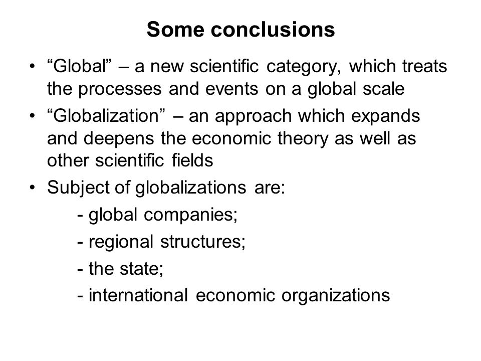 Some conclusions Global – a new scientific category, which treats the processes and events on a global scale.