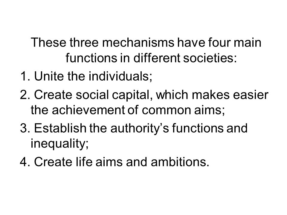 These three mechanisms have four main functions in different societies: