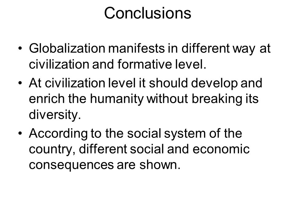 Conclusions Globalization manifests in different way at civilization and formative level.