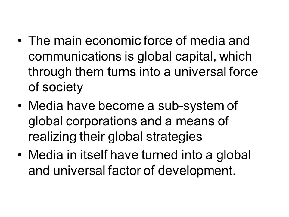 The main economic force of media and communications is global capital, which through them turns into a universal force of society