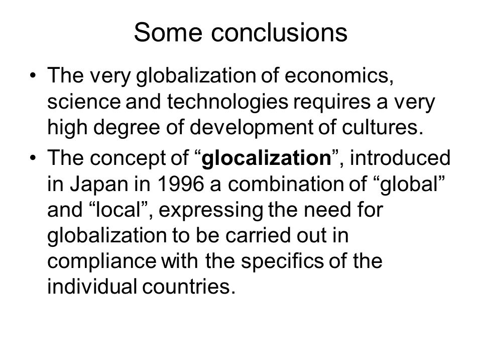 Some conclusions The very globalization of economics, science and technologies requires a very high degree of development of cultures.