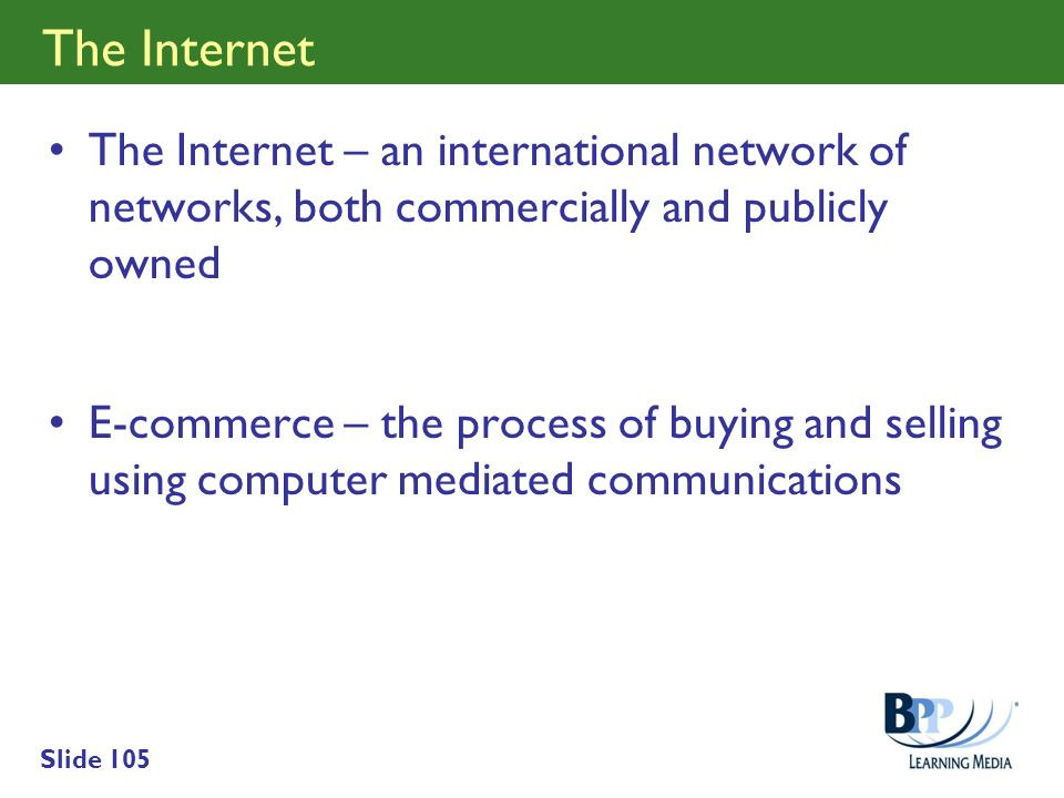 The Internet The Internet – an international network of networks, both commercially and publicly owned.