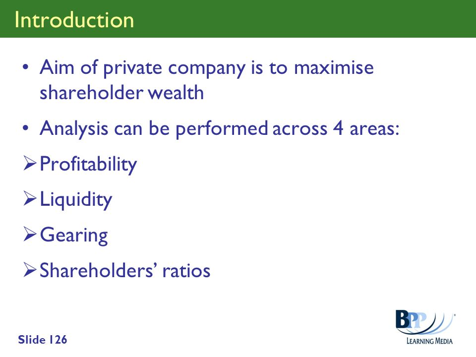 Introduction Aim of private company is to maximise shareholder wealth