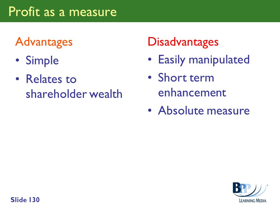 Profit as a measure Advantages Simple Relates to shareholder wealth