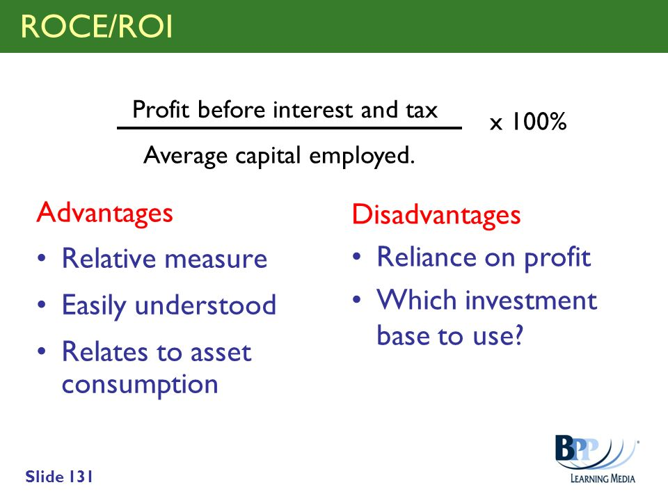 ROCE/ROI Advantages Disadvantages Reliance on profit Relative measure
