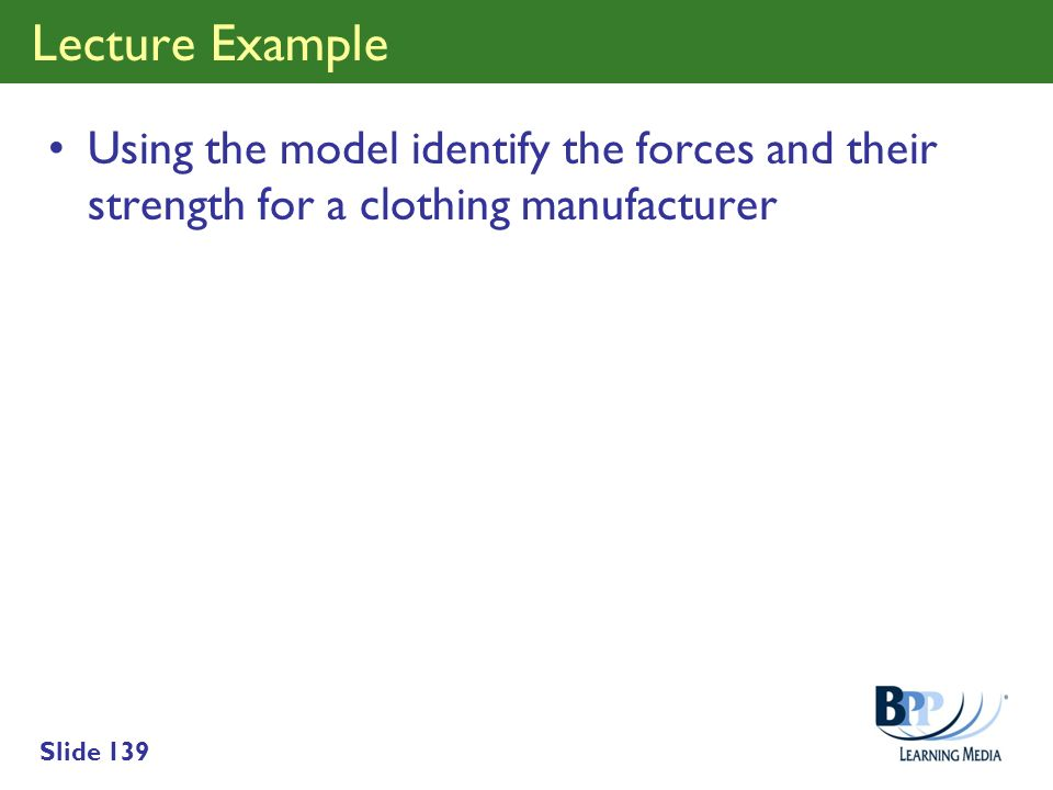 Lecture Example Using the model identify the forces and their strength for a clothing manufacturer