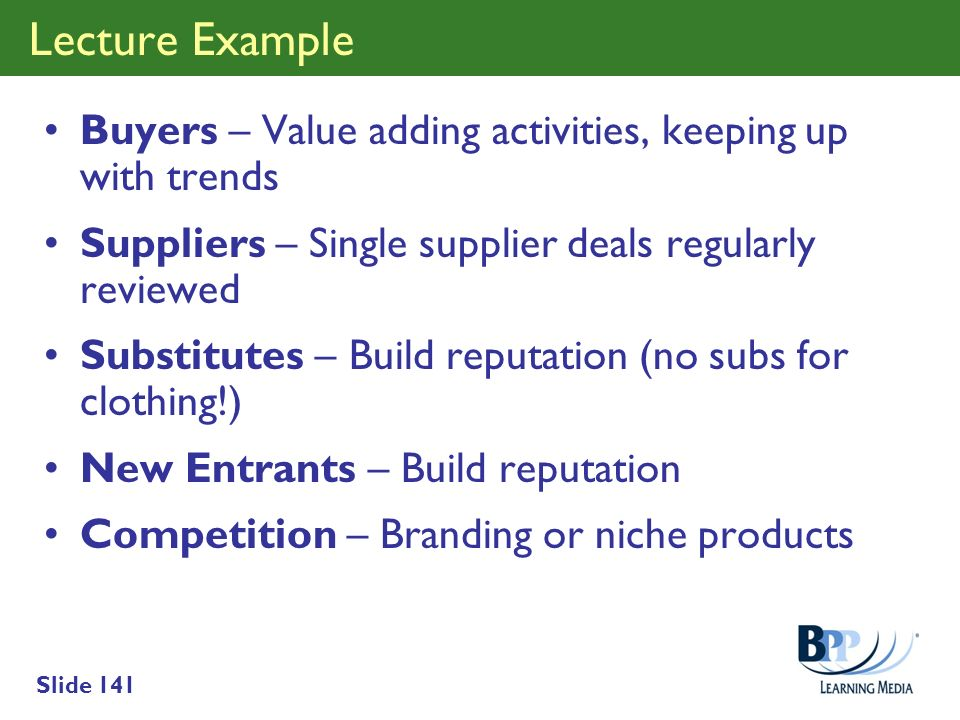 Lecture Example Buyers – Value adding activities, keeping up with trends. Suppliers – Single supplier deals regularly reviewed.