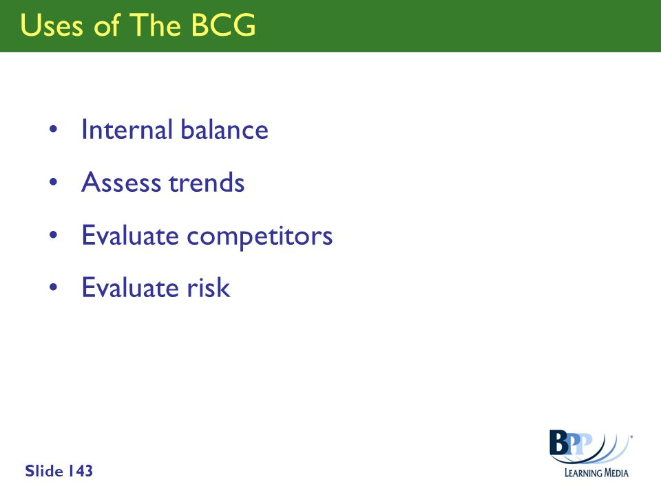 Uses of The BCG Internal balance Assess trends Evaluate competitors
