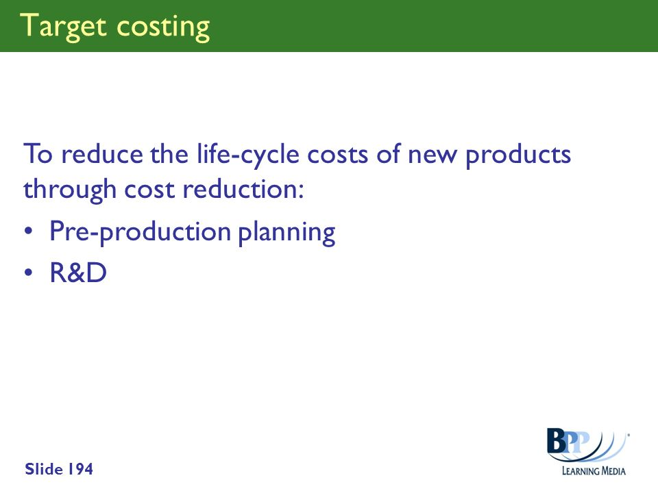 Target costing To reduce the life-cycle costs of new products through cost reduction: Pre-production planning.