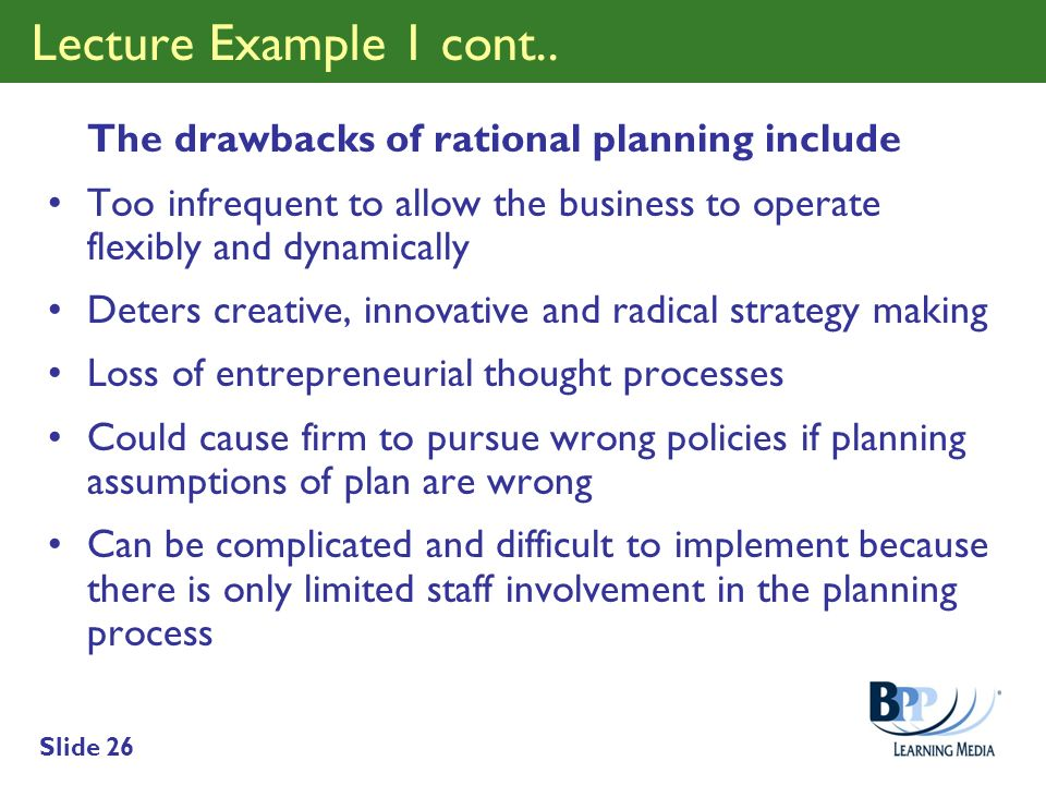 Lecture Example 1 cont.. The drawbacks of rational planning include