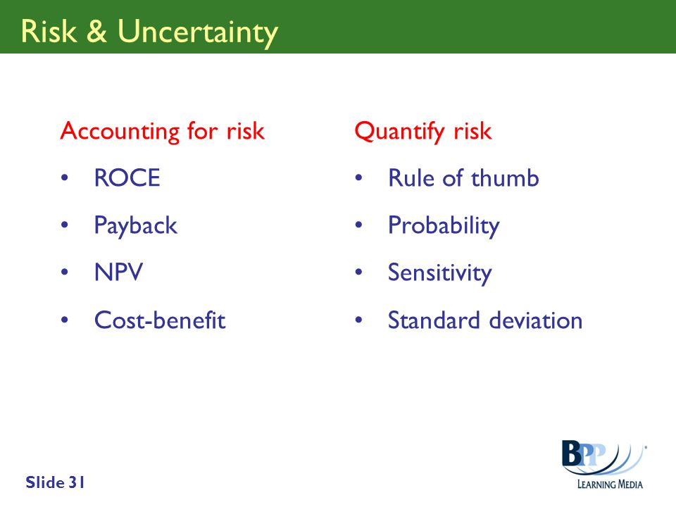 Risk & Uncertainty Accounting for risk ROCE Payback NPV Cost-benefit