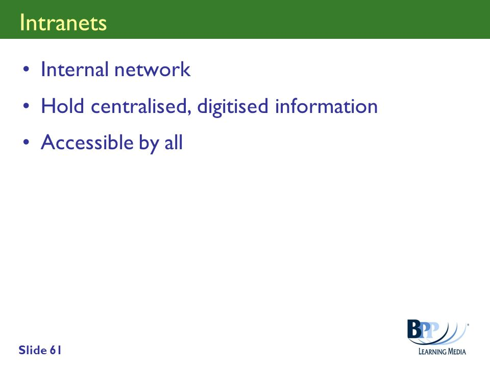 Intranets Internal network Hold centralised, digitised information