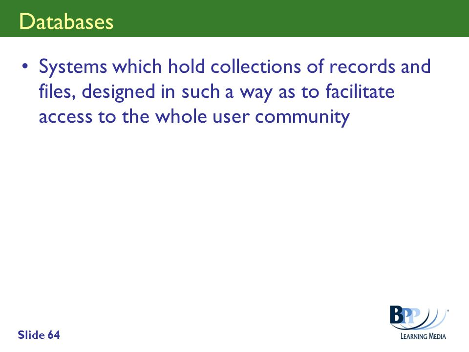 Databases Systems which hold collections of records and files, designed in such a way as to facilitate access to the whole user community.