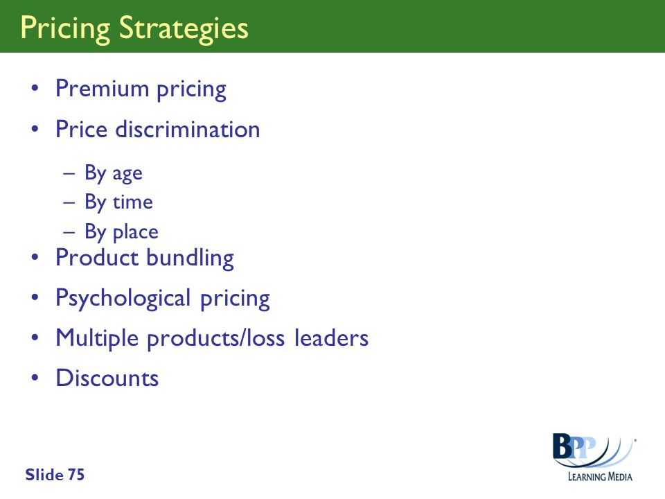 Pricing Strategies Premium pricing Price discrimination