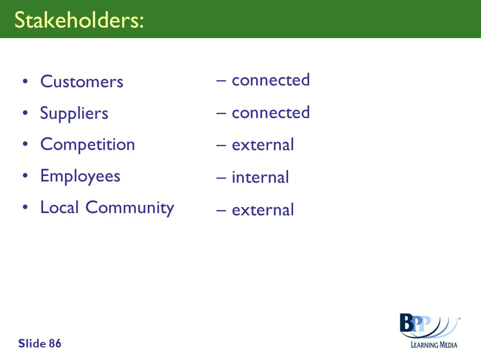Stakeholders: connected Customers external Suppliers internal