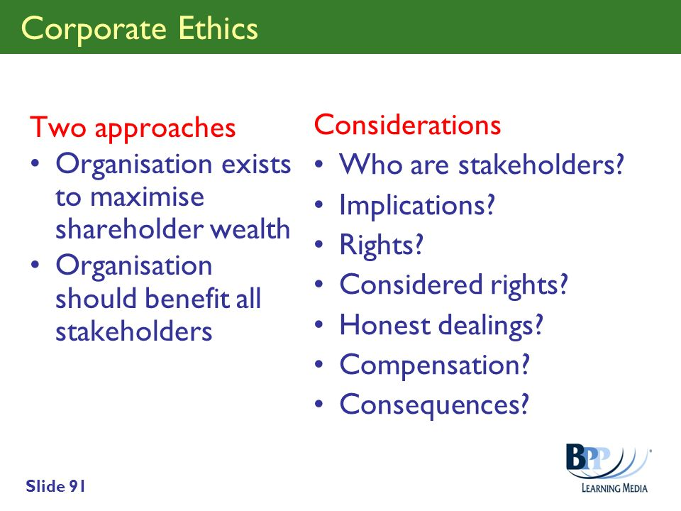 Corporate Ethics Considerations Two approaches Who are stakeholders