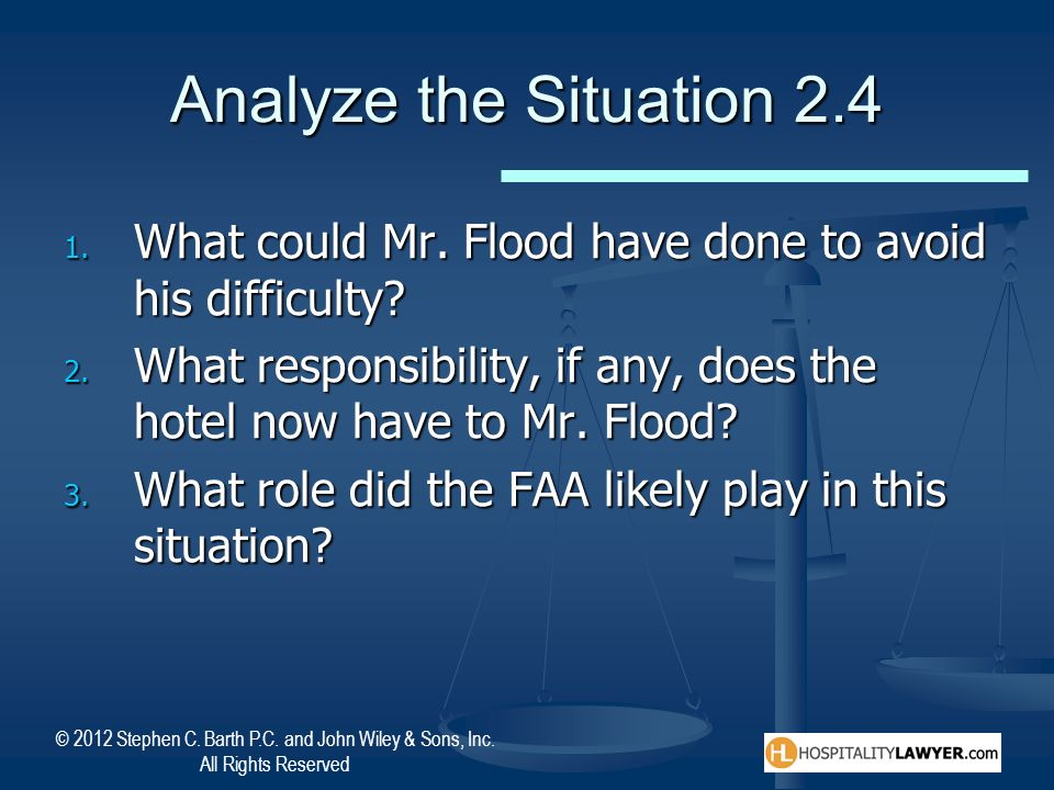 Analyze the Situation 2.4 What could Mr. Flood have done to avoid his difficulty What responsibility, if any, does the hotel now have to Mr. Flood