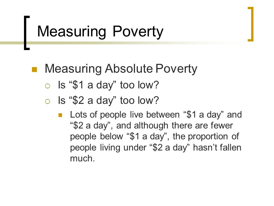 Measuring Poverty Measuring Absolute Poverty Is $1 a day too low