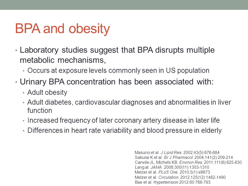 BPA and obesity Laboratory studies suggest that BPA disrupts multiple metabolic mechanisms, Occurs at exposure levels commonly seen in US population.