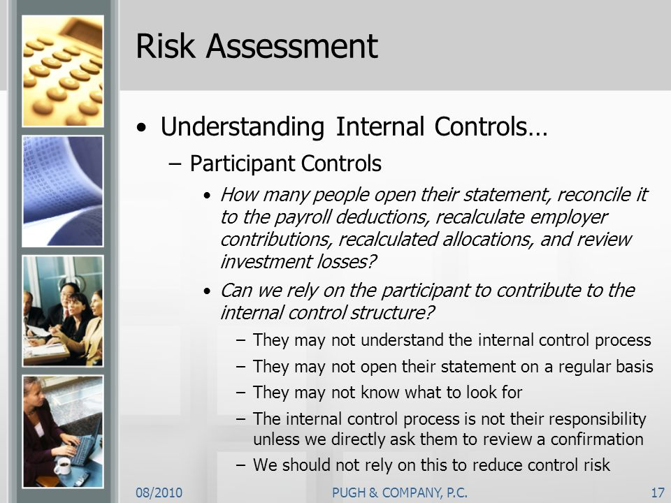 internal controls and risk evaluation Controls that are pervasive to the internal control system and the reliability of the financial statements taken as a whole transaction-level controls controls that pertain to specific classes of transactions, account balances, and disclosures.