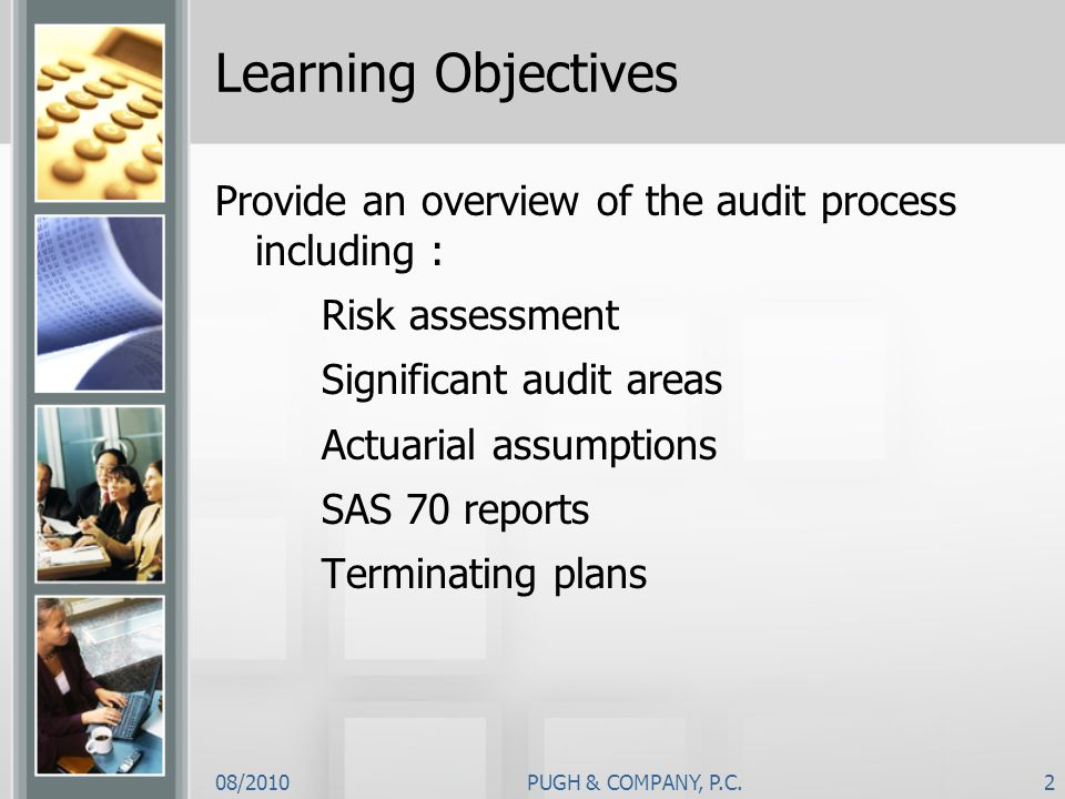 Learning Objectives Provide an overview of the audit process including : Risk assessment. Significant audit areas.