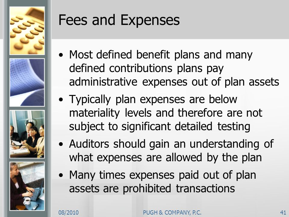 Fees and Expenses Most defined benefit plans and many defined contributions plans pay administrative expenses out of plan assets.