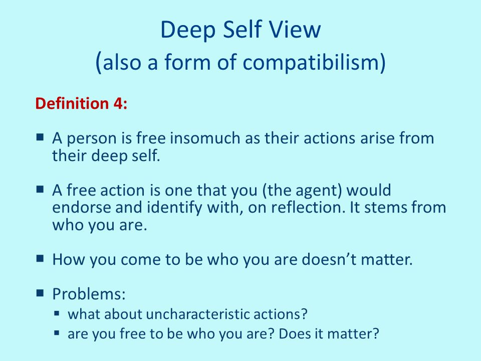 Deep Self View (also a form of compatibilism)