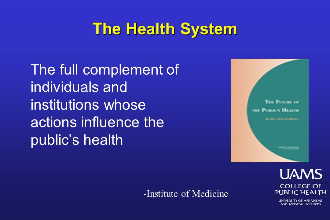 The Health System The full complement of individuals and institutions whose actions influence the public's health.