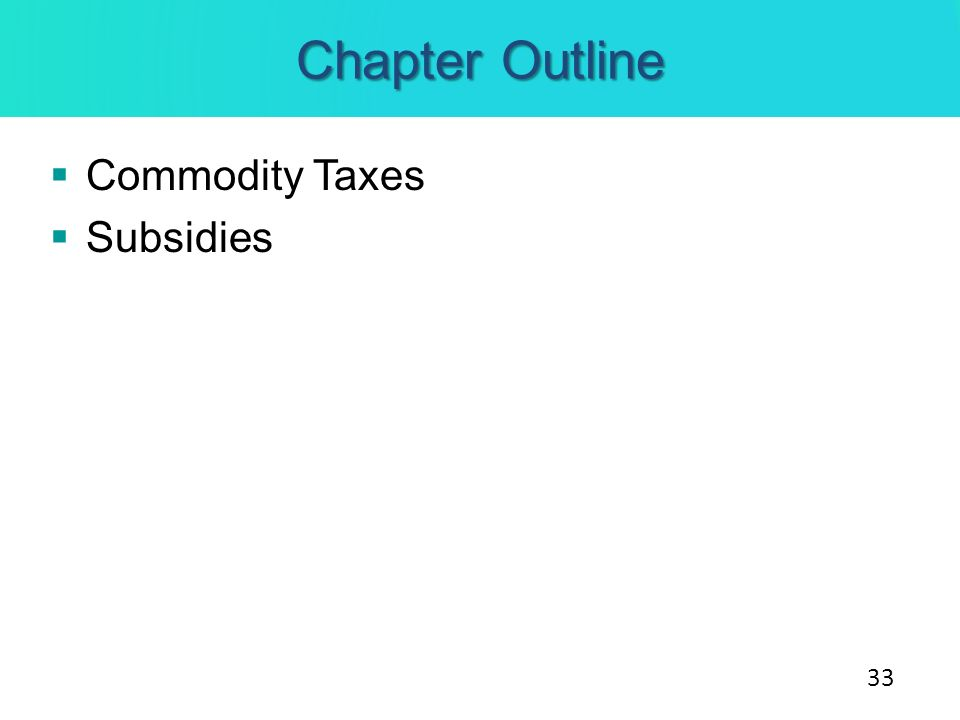Chapter Outline Commodity Taxes Subsidies