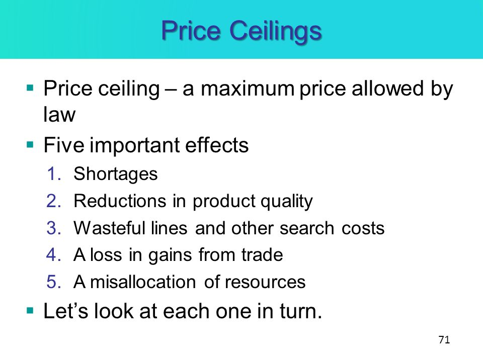Price Ceilings Price ceiling – a maximum price allowed by law